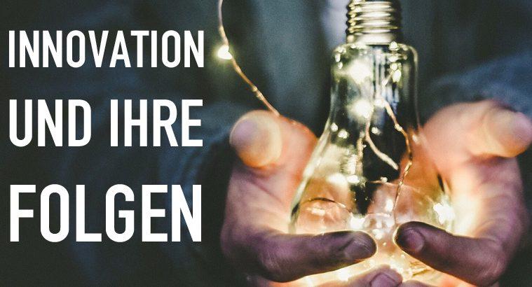 Innovation und ihre Folgen